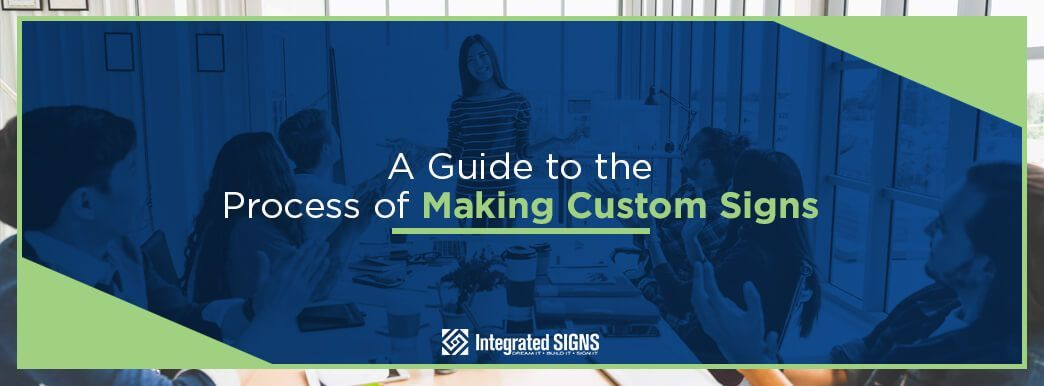A Guide to the Process of Making Custom Signs | Integrated Signs