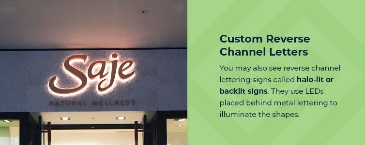 Custom Reverse Channel Letters - You may also see reverse-channel lettering signs called halo-lit or backlit signs. They use LEDs placed behind metal lettering to illuminate the shapes.