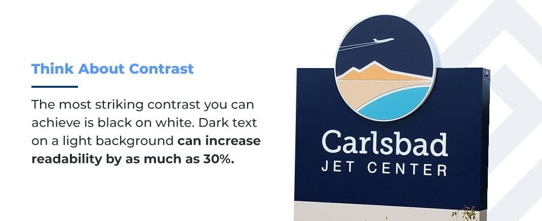 Think About Contrast - The most striking contract you can achieve is black on white. Dark text on a light background can increase readability by as much as 30%.