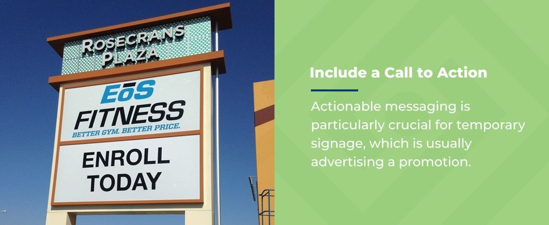 Include a Call to Action - Actionable messaging is particularly crucial for temporary signage, which is usually advertising a promotion.